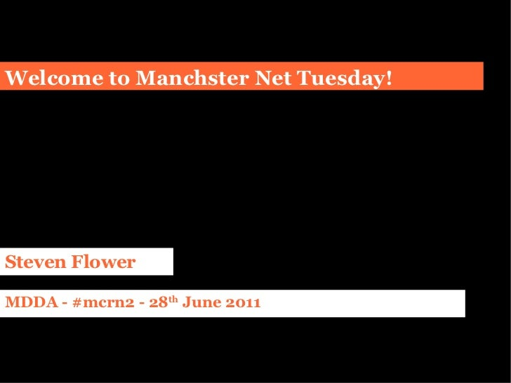 Welcome to Manchster Net Tuesday! Steven Flower MDDA - #mcrn2 - 28 th  June 2011