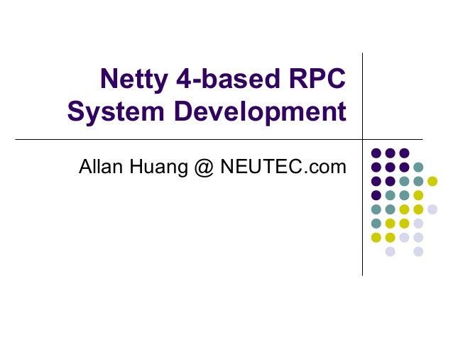 Netty 4-based RPC System Development Allan Huang @ NEUTEC.com