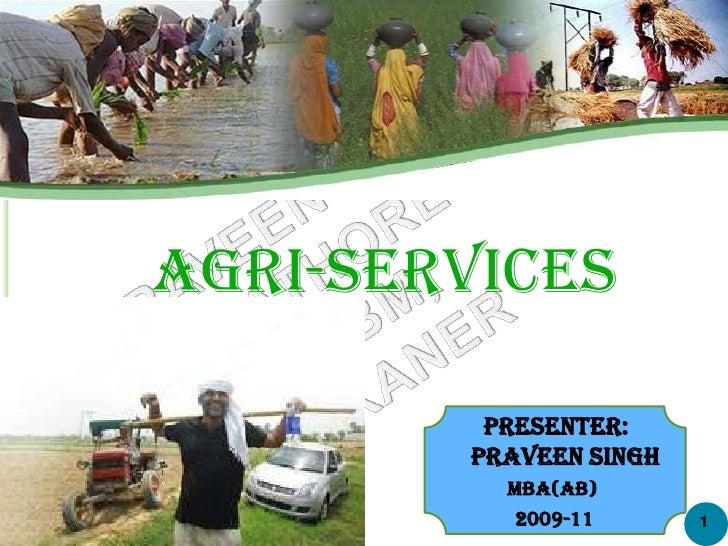 Agri-Services <br />            Presenter: <br />          Praveen Singh<br />MBA(AB)<br />2009-11<br />1<br />