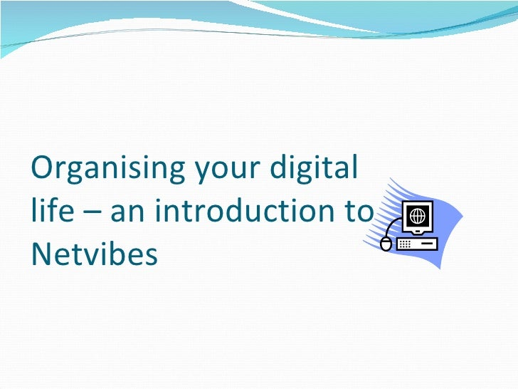 Organising your digital  life – an introduction to Netvibes