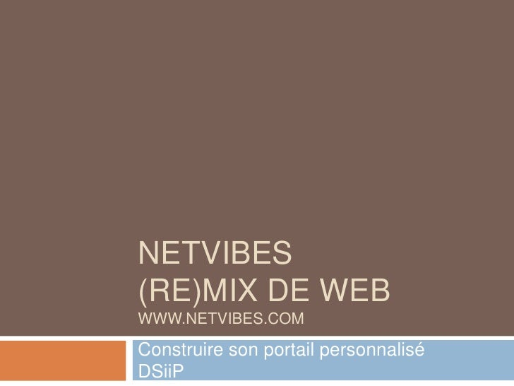 Netvibes(Re)mix de webwww.netvibes.com<br />Construire son portail personnalisé    nbenbouya@groupe-igs.fr DSiiP<br />