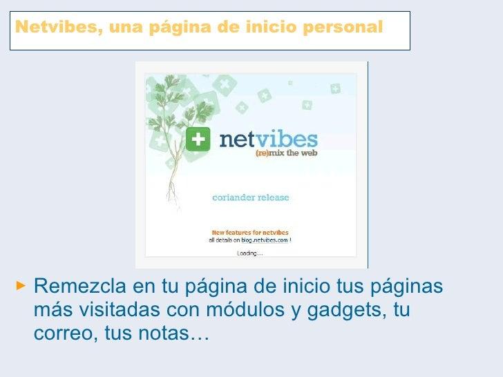 Netvibes, una página de inicio personal <ul><li>Remezcla en tu página de inicio tus páginas más visitadas con módulos y ga...