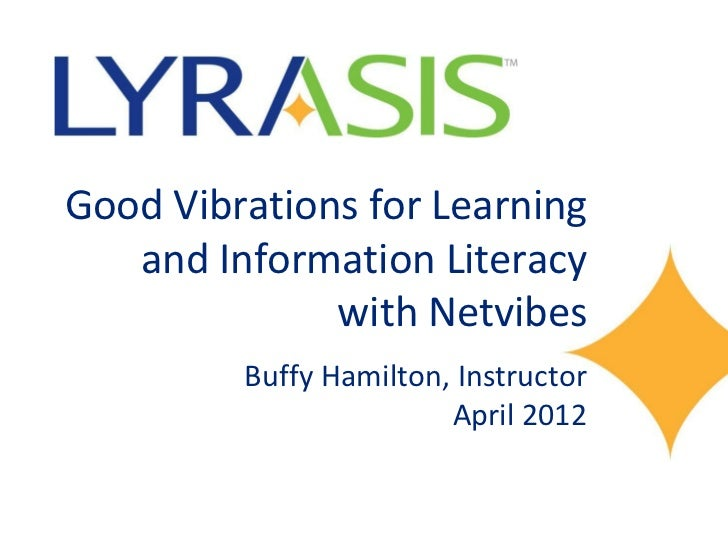 Good Vibrations for Learning   and Information Literacy              with Netvibes         Buffy Hamilton, Instructor     ...