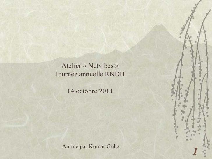 Atelier «Netvibes» Journée annuelle RNDH 14 octobre 2011 Animé par Kumar Guha