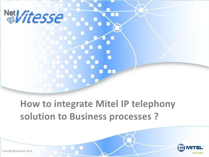 How to integrate Mitel IP telephony solution to Business processes ?<br />