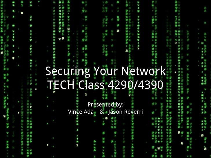 Securing Your NetworkTECH Class 4290/4390          Presented by:   Vince Ada & Jason Reverri