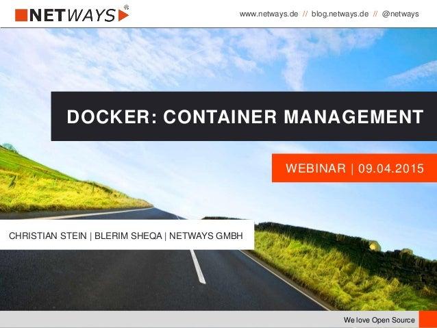 www.netways.de // blog.netways.de // @netways We love Open Source WEBINAR | 09.04.2015 DOCKER: CONTAINER MANAGEMENT CHRIST...