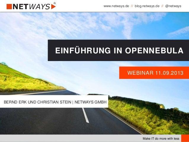 www.netways.de // blog.netways.de // @netways  EINFÜHRUNG IN OPENNEBULA WEBINAR 11.09.2013  BERND ERK UND CHRISTIAN STEIN ...