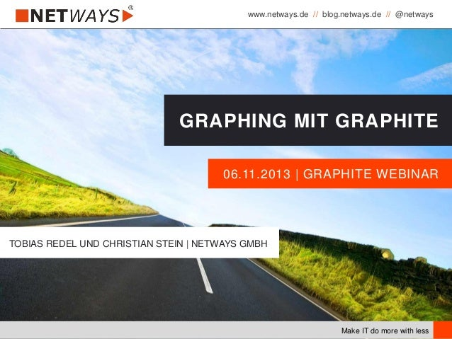 www.netways.de // blog.netways.de // @netways Make IT do more with less 06.11.2013 | GRAPHITE WEBINAR GRAPHING MIT GRAPHIT...