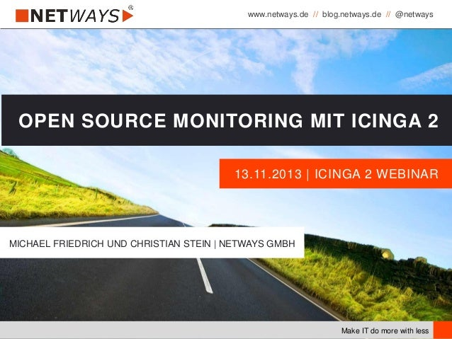 www.netways.de // blog.netways.de // @netways Make IT do more with less 13.11.2013 | ICINGA 2 WEBINAR OPEN SOURCE MONITORI...