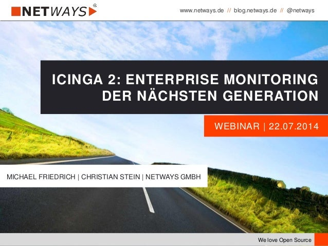 www.netways.de // blog.netways.de // @netways We love Open Source WEBINAR | 22.07.2014 ICINGA 2: ENTERPRISE MONITORING DER...