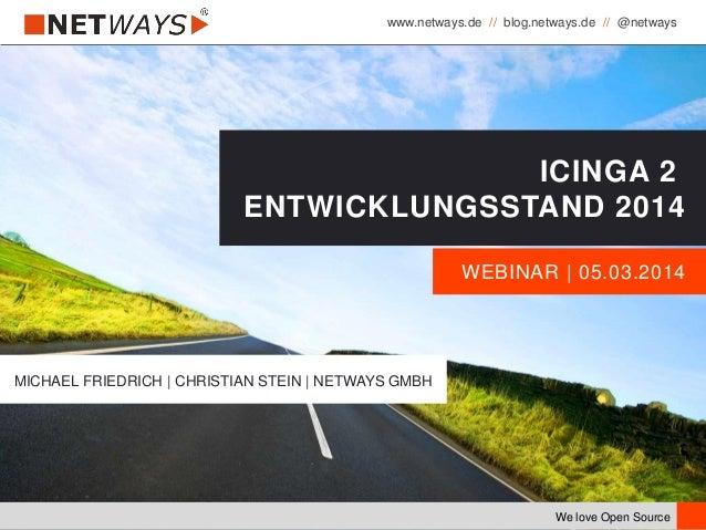 www.netways.de // blog.netways.de // @netways We love Open Source WEBINAR | 05.03.2014 ICINGA 2 ENTWICKLUNGSSTAND 2014 MIC...