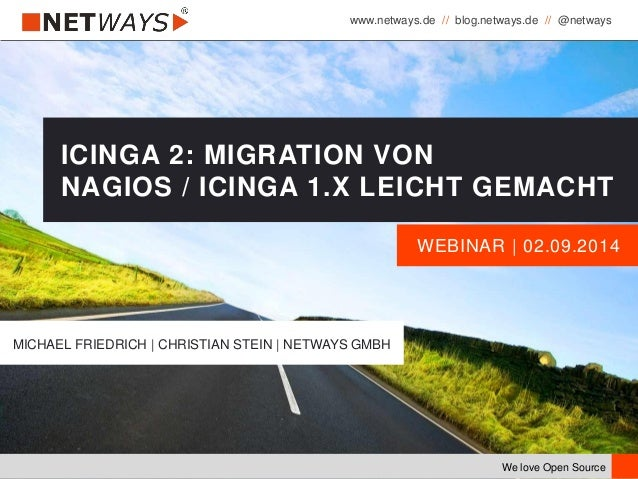 www.netways.de // blog.netways.de // @netways We love Open Source WEBINAR | 02.09.2014 ICINGA 2: MIGRATION VON NAGIOS / IC...
