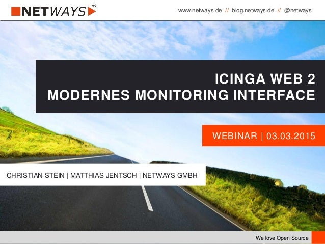 www.netways.de // blog.netways.de // @netways We love Open Source WEBINAR | 03.03.2015 ICINGA WEB 2 MODERNES MONITORING IN...