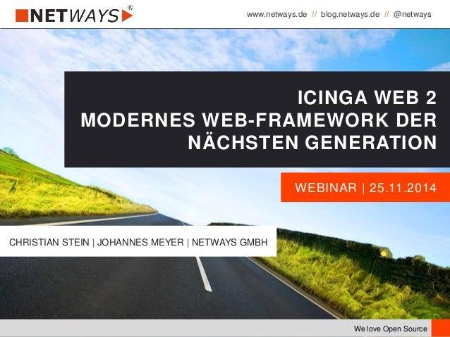 www.netways.de // blog.netways.de // @netways We love Open Source WEBINAR | 25.11.2014 ICINGA WEB 2 MODERNES WEB-FRAMEWORK...