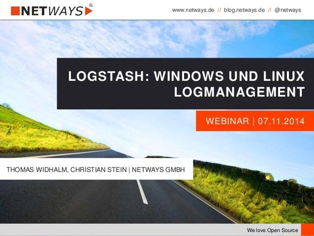 www.netways.de // blog.netways.de // @netways We love Open Source WEBINAR | 07.11.2014 LOGSTASH: WINDOWS UND LINUX LOGMANA...