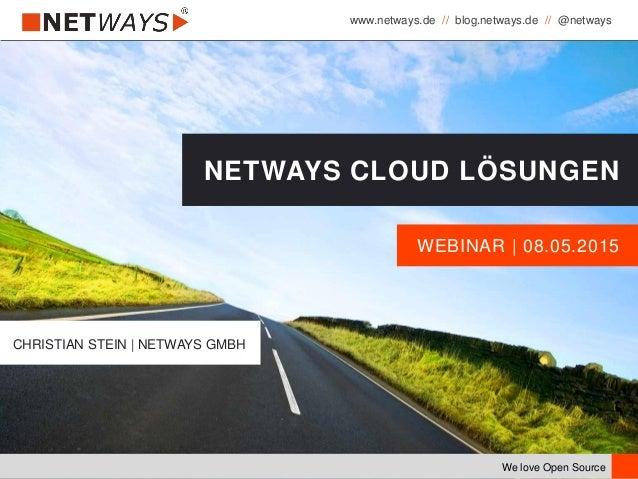 www.netways.de // blog.netways.de // @netways We love Open Source WEBINAR   08.05.2015 NETWAYS CLOUD LÖSUNGEN CHRISTIAN ST...