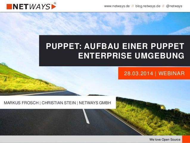 www.netways.de // blog.netways.de // @netways We love Open Source 28.03.2014 | WEBINAR PUPPET: AUFBAU EINER PUPPET ENTERPR...