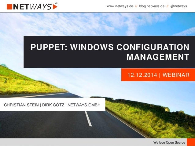 www.netways.de // blog.netways.de // @netways We love Open Source 12.12.2014 | WEBINAR PUPPET: WINDOWS CONFIGURATION MANAG...