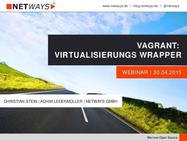 www.netways.de // blog.netways.de // @netways We love Open Source WEBINAR | 30.04.2015 VAGRANT: VIRTUALISIERUNGS WRAPPER C...