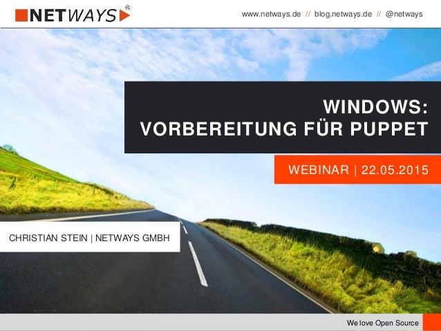 www.netways.de // blog.netways.de // @netways We love Open Source WEBINAR | 22.05.2015 WINDOWS: VORBEREITUNG FÜR PUPPET CH...