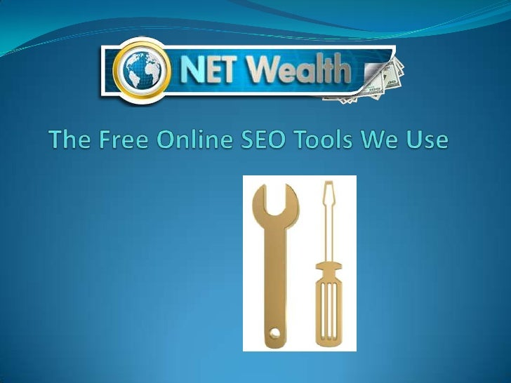 Net wealth.  The free online SEO tools we use