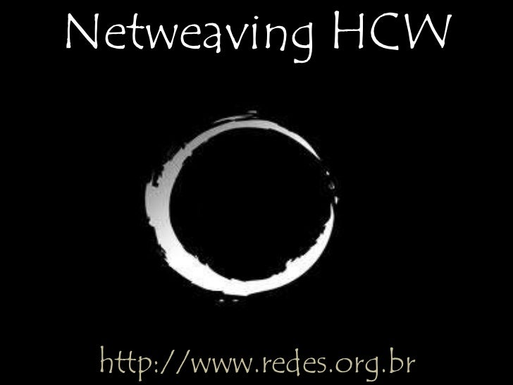Netweaving HCW<br />http://www.redes.org.br<br />