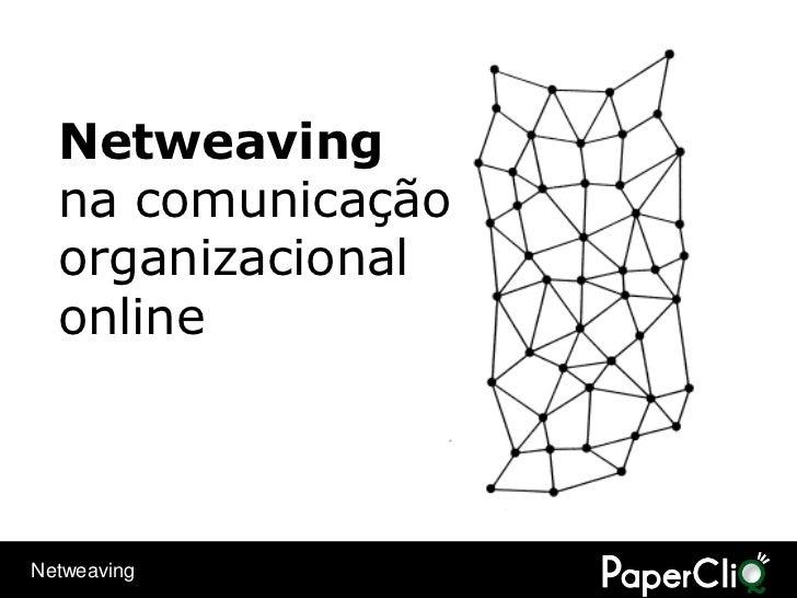 Netweaving   na comunicação   organizacional   online    Netweaving