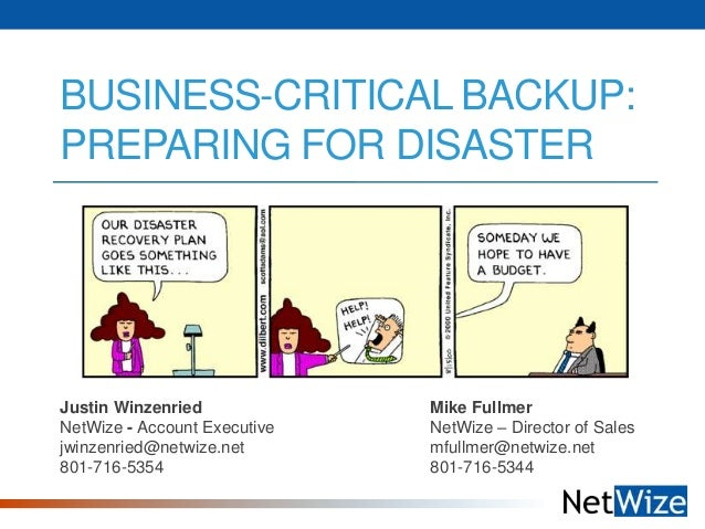 BUSINESS-CRITICAL BACKUP: PREPARING FOR DISASTER  Justin Winzenried NetWize - Account Executive jwinzenried@netwize.net 80...