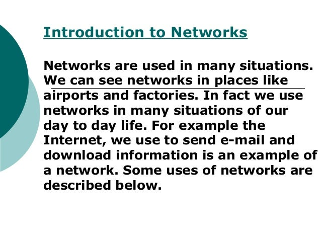 Introduction to Networks Networks are used in many situations. We can see networks in places like airports and factories. ...