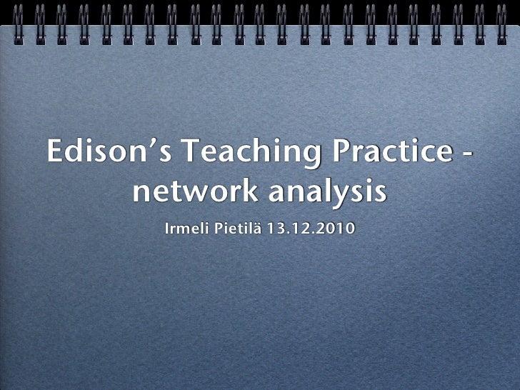 Edison's Teaching Practice -     network analysis       Irmeli Pietilä 13.12.2010