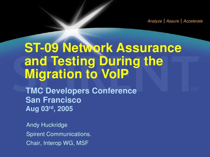 Analyze   Assure   Accelerate     ST-09 Network Assurance and Testing During the Migration to VoIP TMC Developers Conferen...