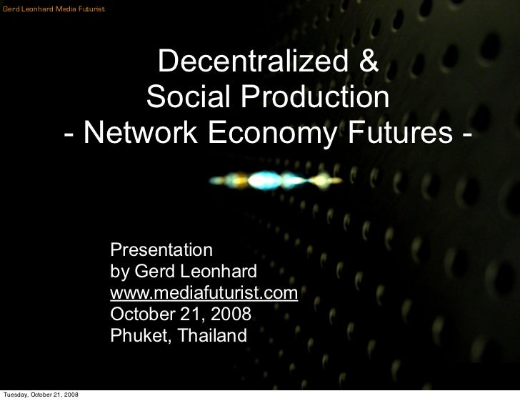 Crowdsourcing, Social Production and Network Economy Futures by Gerd Leonhard CEO Summit 08 Phuket