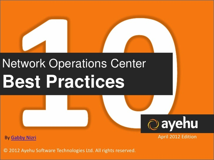 Network Operations CenterBest PracticesBy Gabby Nizri                                                 April 2012 Edition© ...