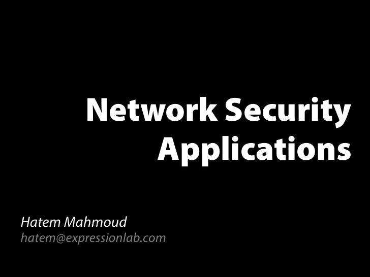 Network Security               Applications  Hatem Mahmoud hatem@expressionlab.com