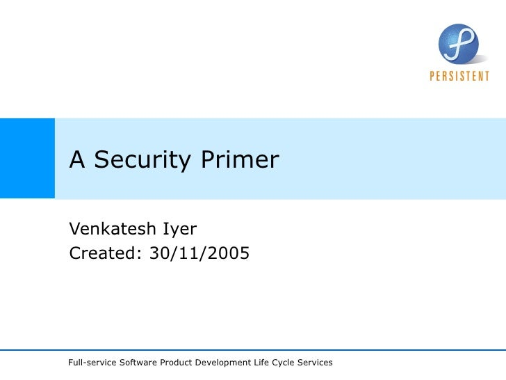 A Security Primer Venkatesh Iyer Created: 30/11/2005