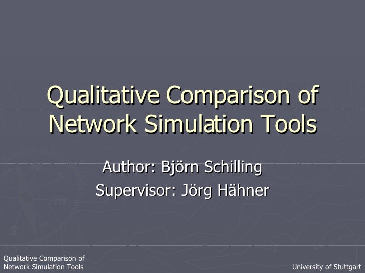 Qualitative Comparison of Network Simulation Tools Author: Björn Schilling Supervisor: Jörg Hähner Qualitative Comparison ...