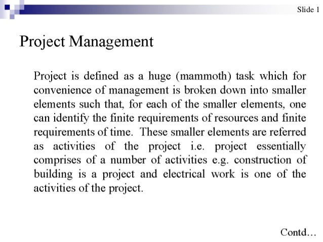 Slide 1Project Management Project is defined as a huge (mammoth) task which for convenience of management is broken down i...