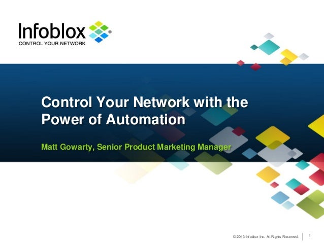 Control Your Network with thePower of AutomationMatt Gowarty, Senior Product Marketing Manager                            ...