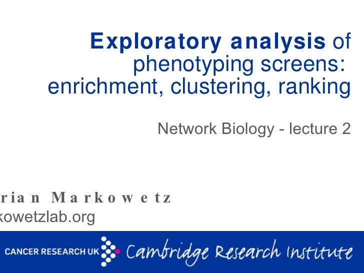 Exploratory analysis  of phenotyping screens:  enrichment, clustering, ranking Network Biology - lecture 2