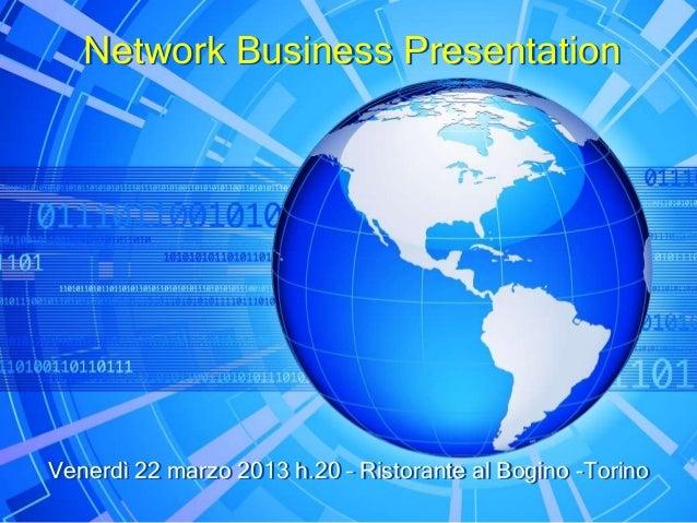 Network Business PresentationVenerdì 22 marzo 2013 h.20 – Ristorante al Bogino -Torino