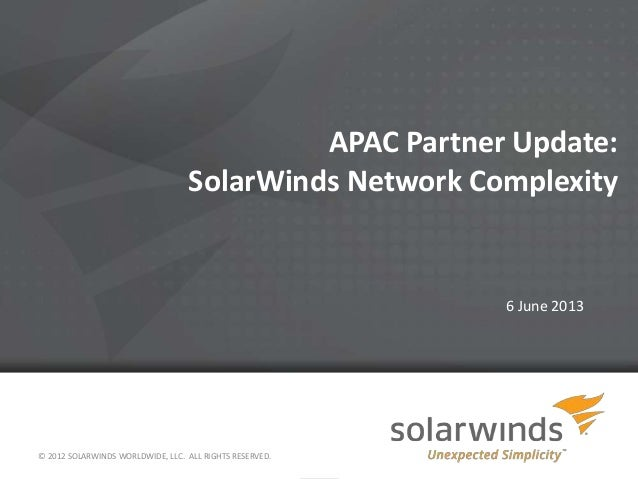 APAC Partner Update:SolarWinds Network Complexity6 June 2013© 2012 SOLARWINDS WORLDWIDE, LLC. ALL RIGHTS RESERVED.