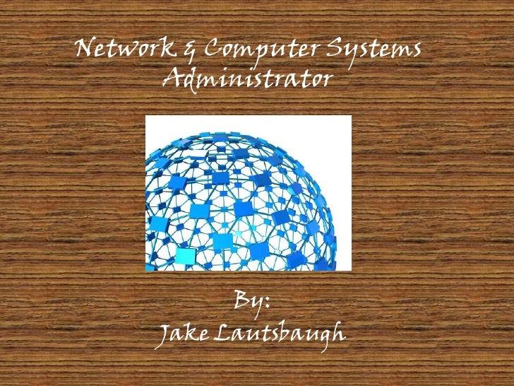 Network & Computer Systems Administrator<br />By:<br />Jake Lautsbaugh<br />
