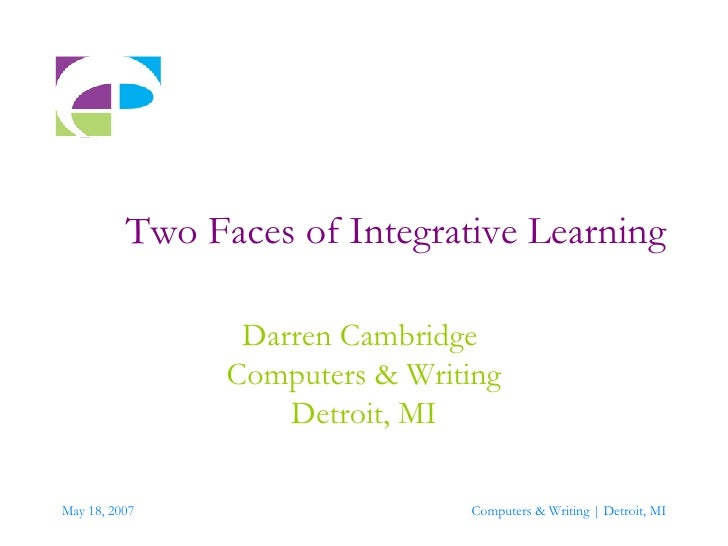 Two Faces of Integrative Learning Darren Cambridge  Computers & Writing Detroit, MI