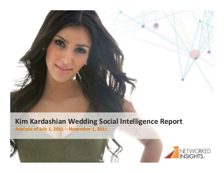 Kim Kardashian Wedding Social Intelligence ReportAnalysis of July 1, 2011 – November 1, 2011