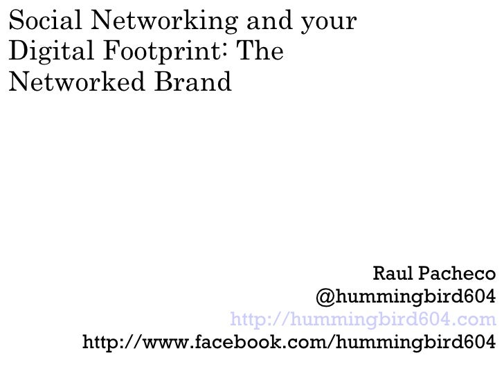 Social Networking and yourDigital Footprint: TheNetworked Brand                                  Raul Pacheco             ...