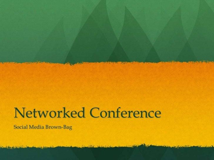 Networked Conference<br />Social Media Brown-Bag<br />