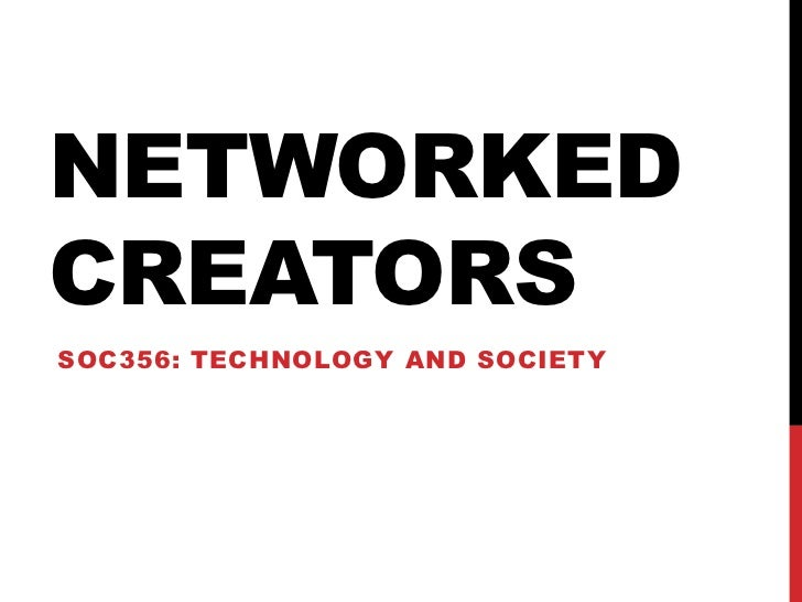 NETWORKEDCREATORSSOC356: TECHNOLOGY AND SOCIETY