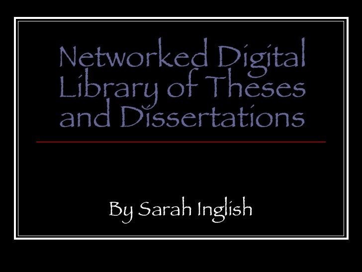 Networked Digital Library of Theses and Dissertations By Sarah Inglish