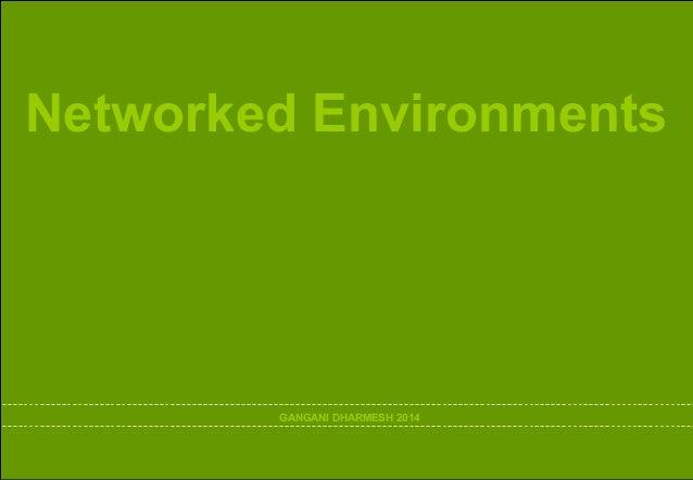 Networked Environments  GANGANI DHARMESH 2014  2014 : Networked Environments : Gangani Dharmesh